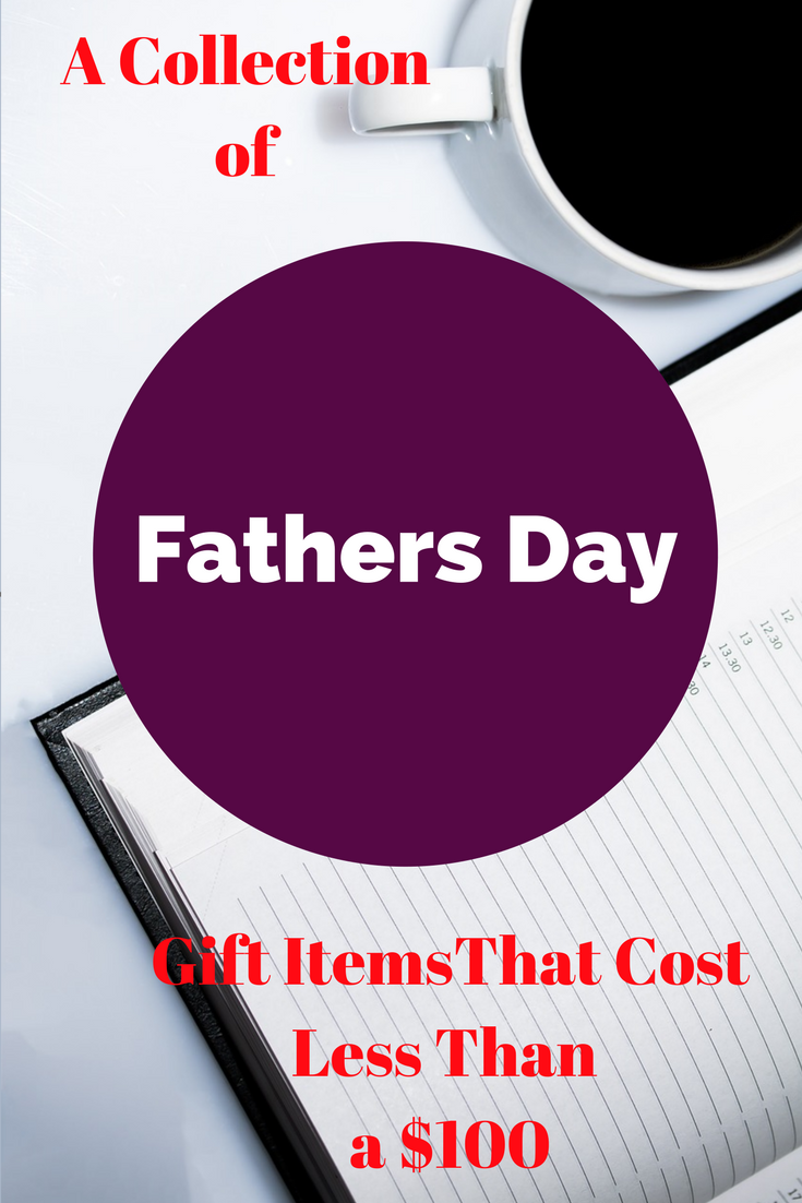 A collection of Fathers day gift ideas that cost less than a $100