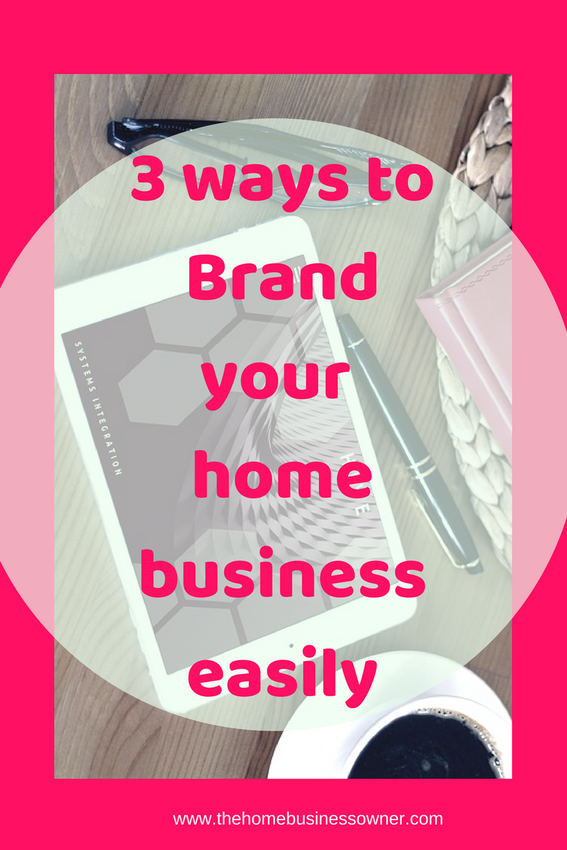 3 ways to brand your home business easily
