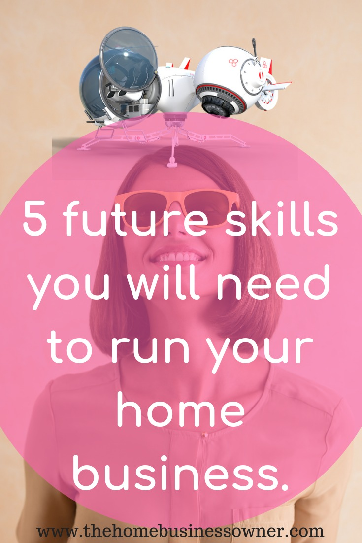 5 future skills you will need for the home business of the future